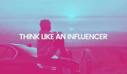 Think like an influencer.